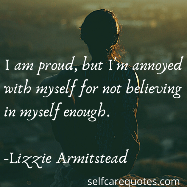 I am proud, but Im annoyed with myself for not believing in myself enough. -Lizzie Armitstead
