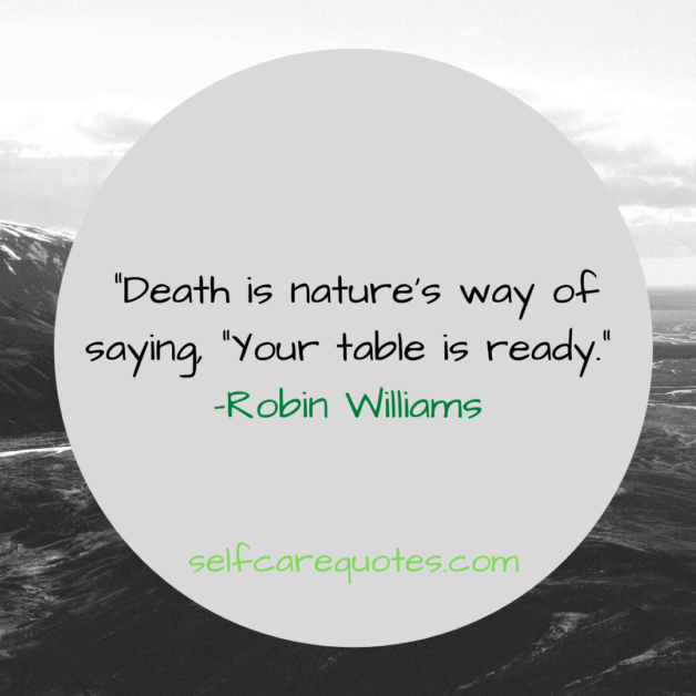 """Death is nature's way of saying, """"Your table is ready"""