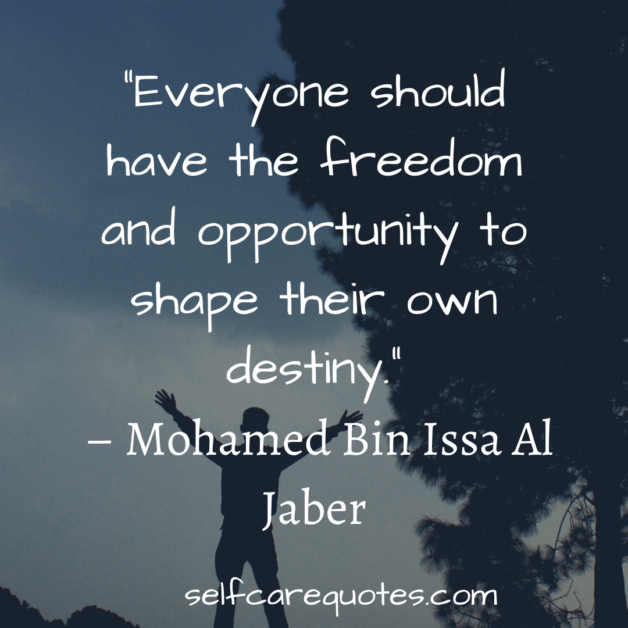 """Everyone should have the freedom and opportunity to shape their own destiny."""" – Mohamed Bin Issa Al Jaber"""