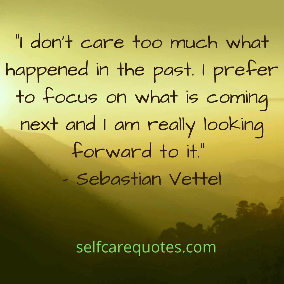 """""""I dont care too much what happened in the past. I prefer to focus on what is coming next and I am really looking forward to it."""" – Sebastian Vettel"""