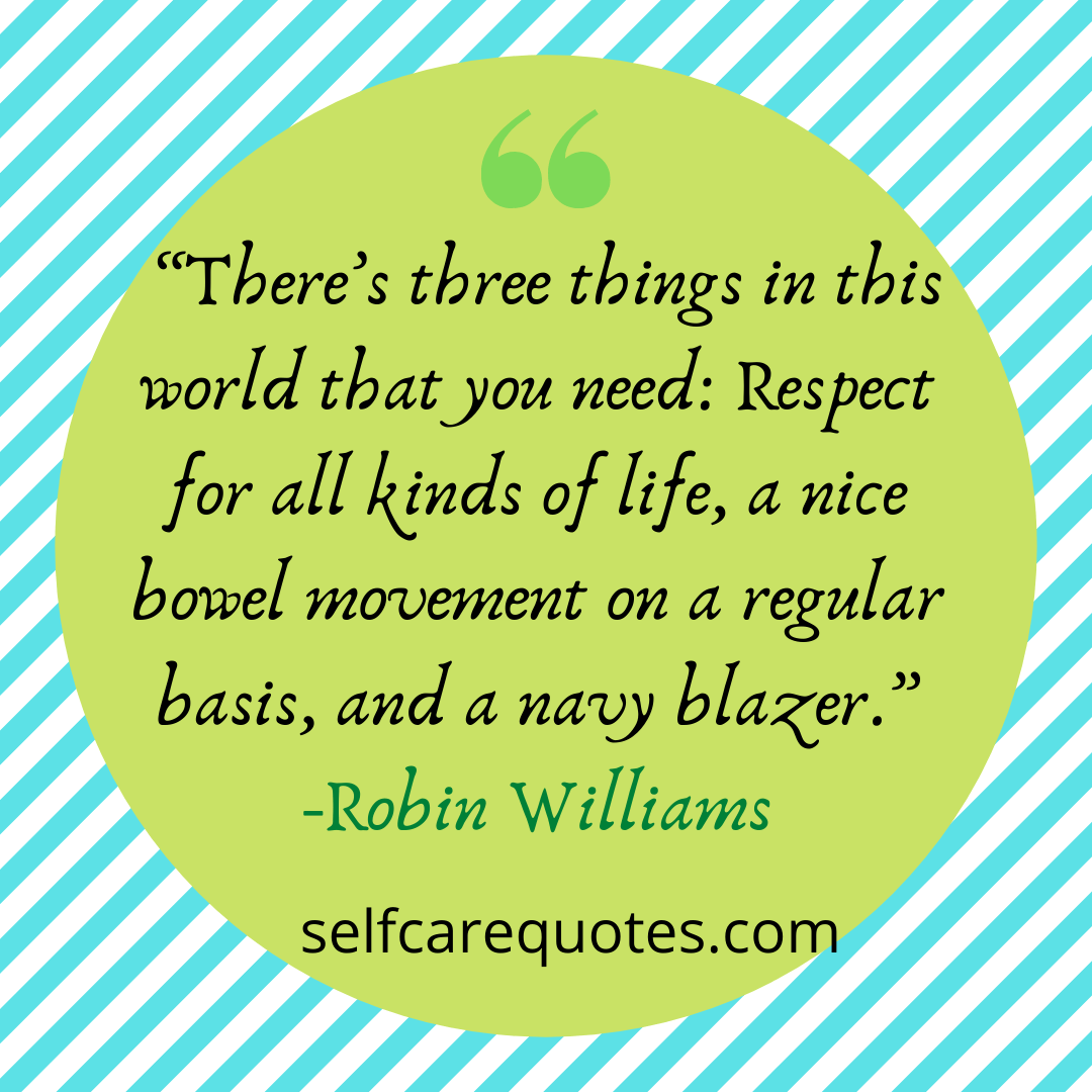 """""""There's three things in this world that you need_ Respect for all kinds of life, a nice bowel movement on a regular basis, and a navy blazer."""""""
