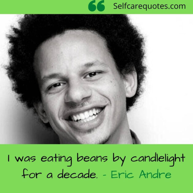 I was eating beans by candlelight for a decade-Eric Andre
