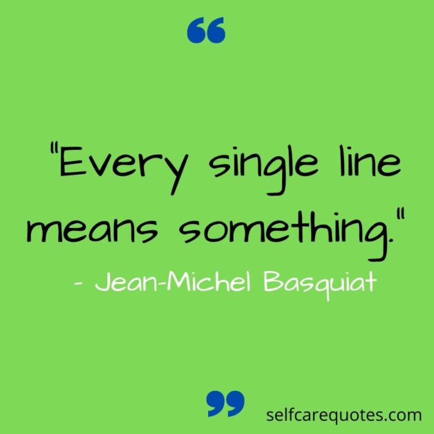 Every single line means something. –Jean-Michel Basquiat