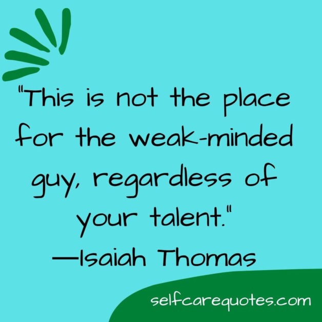 This is not the place for the weak minded gu regardless of your talent.―Isaiah Thomas