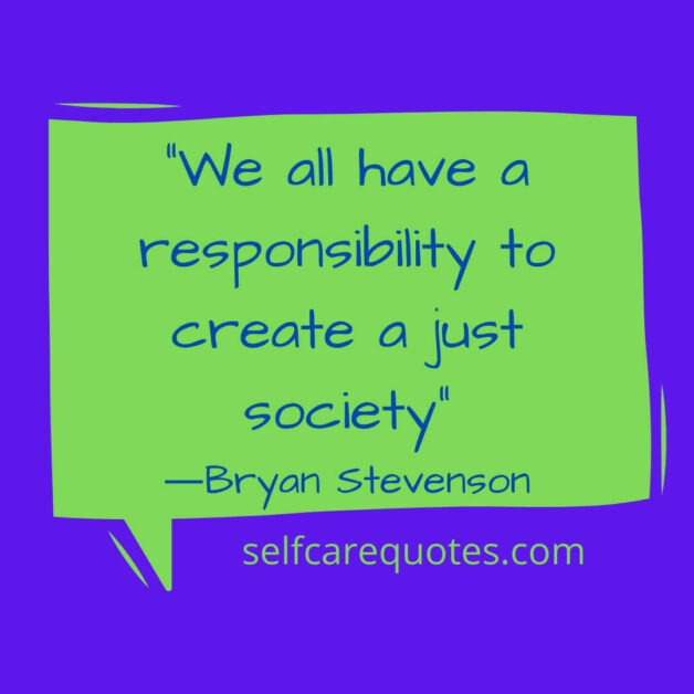 We all have a responsibility to create a just society―Bryan Stevenson