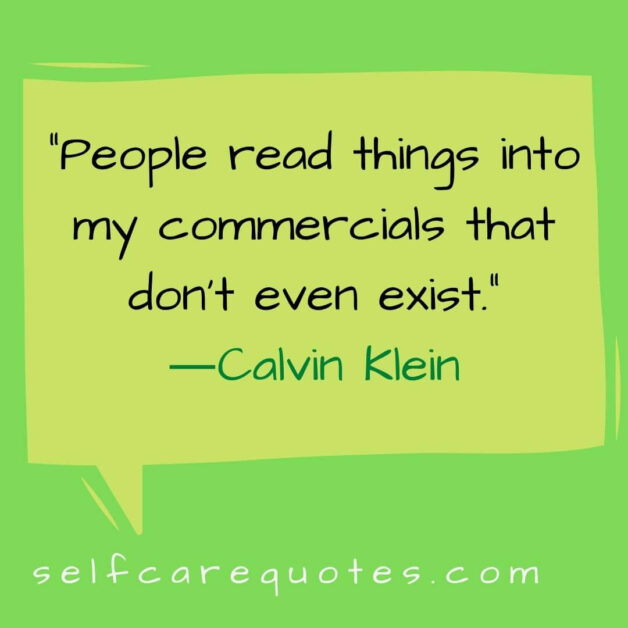People read things into my commercials that do not even exist.―Calvin Klein