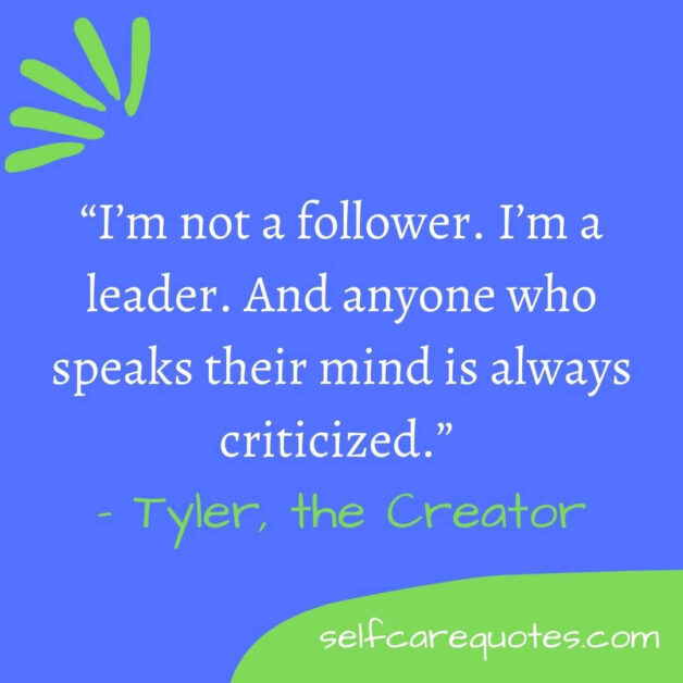 """""""I'm not a follower. I'm a leader. And anyone who speaks their mind is always criticized."""" – Tyler, the Creator"""