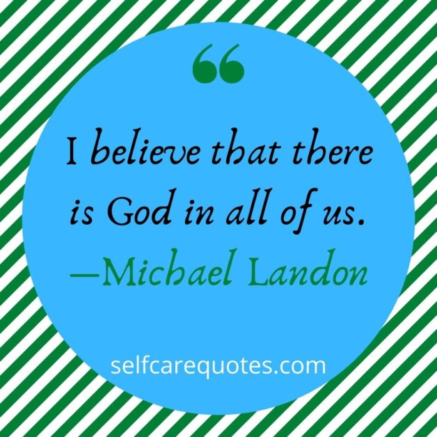 I believe that there is God in all of us.―Michael Landon