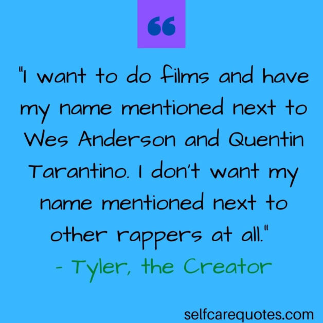 """""""I want to do films and have my name mentioned next to Wes Anderson and Quentin Tarantino. I don't want my name mentioned next to other rappers at all."""" – Tyler, the Creator"""