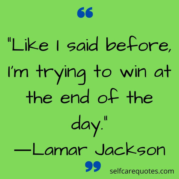 Like I said before, I'm trying to win at the end of the day.―Lamar Jackson