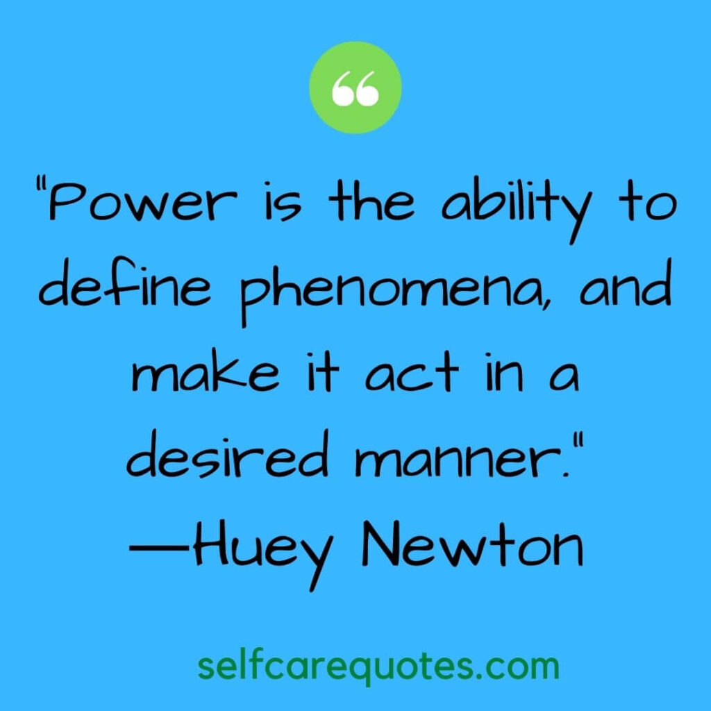 """""""Power is the ability to define phenomena, and make it act in a desired manner.""""―Huey Newton"""