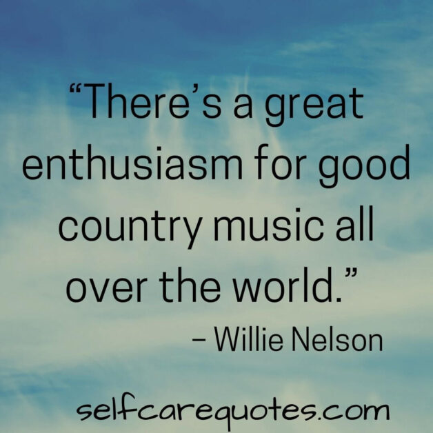"""""""There's a great enthusiasm for good country music all over the world."""" – Willie Nelson"""