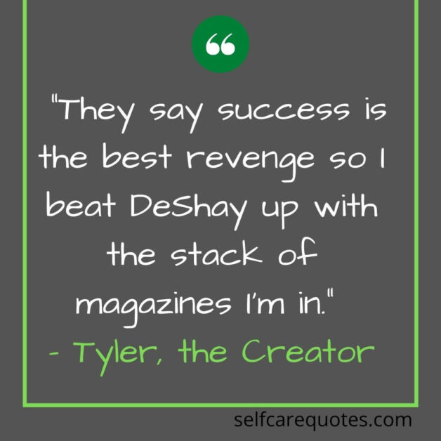 """""""They say success is the best revenge so I beat DeShay up with the stack of magazines I'm in."""" – Tyler, the Creator"""