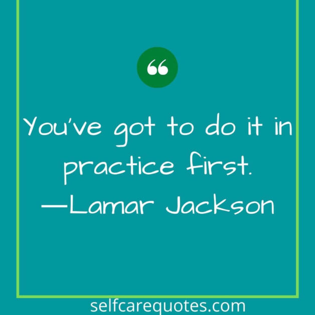 You've got to do it in practice first.―Lamar Jackson