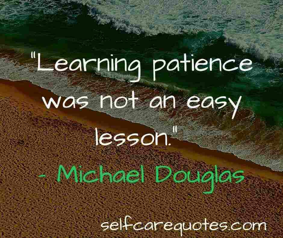"""""""Learning patience was not an easy lesson."""" – Michael Douglas"""