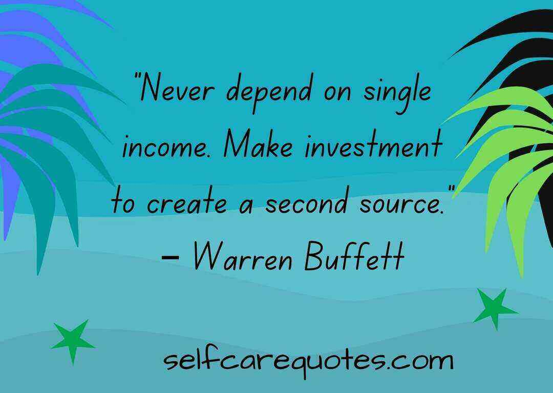 """""""Never depend on single income. Make investment to create a second source."""" – Warren Buffett"""