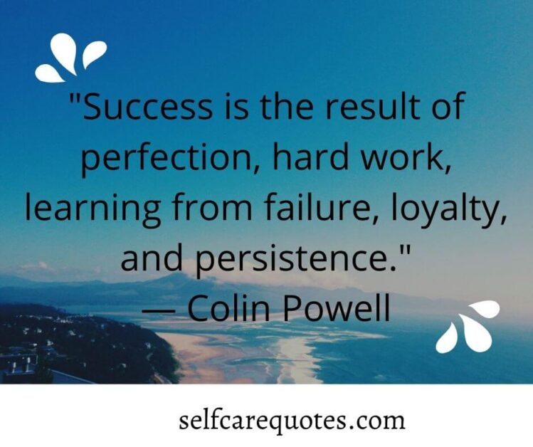 Success is the result of perfection, hard work, learning from failure, loyalty, and persistence.— Colin Powell