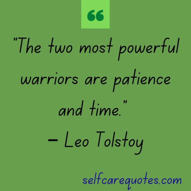 """""""The two most powerful warriors are patience and time."""" – Leo Tolstoy"""