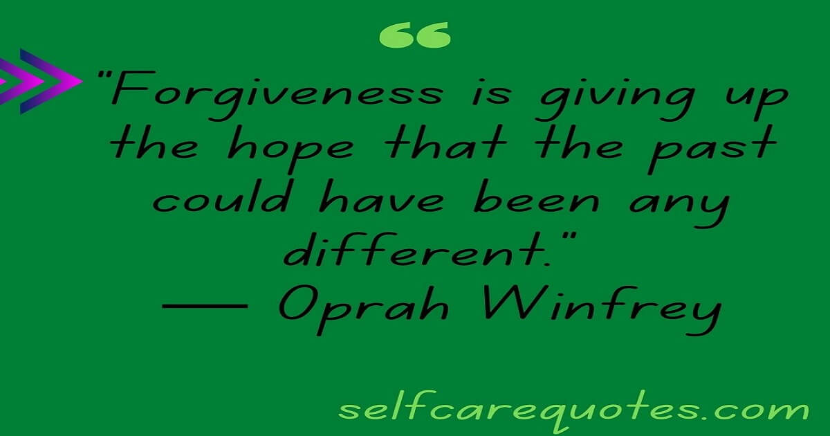 """Forgiveness is giving up the hope that the past could have been any different."" ― Oprah Winfrey"