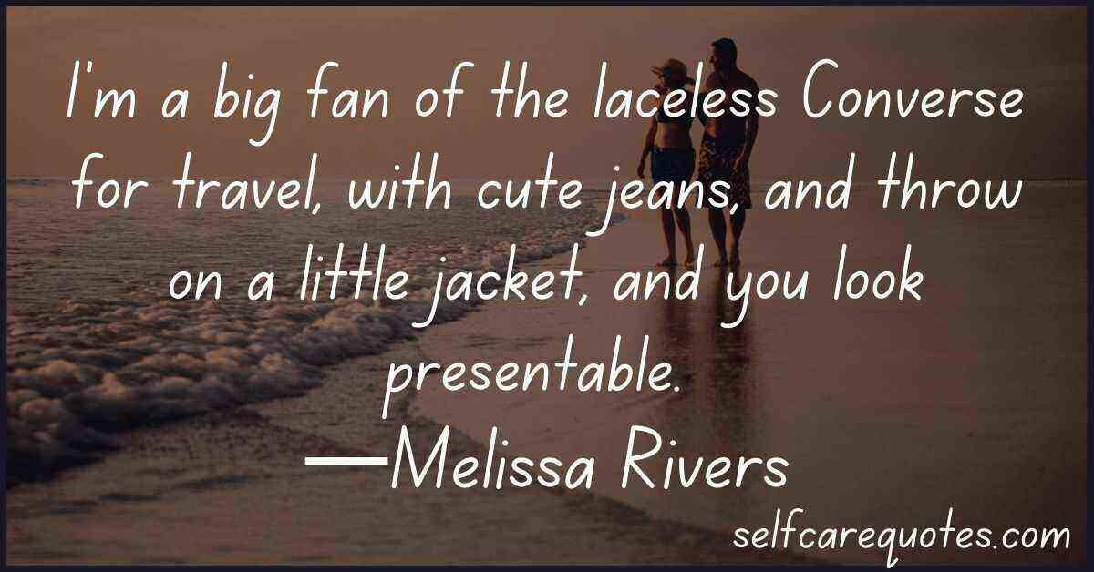 I'm a big fan of the laceless Converse for travel, with cute jeans, and throw on a little jacket, and you look presentable. —Melissa Rivers