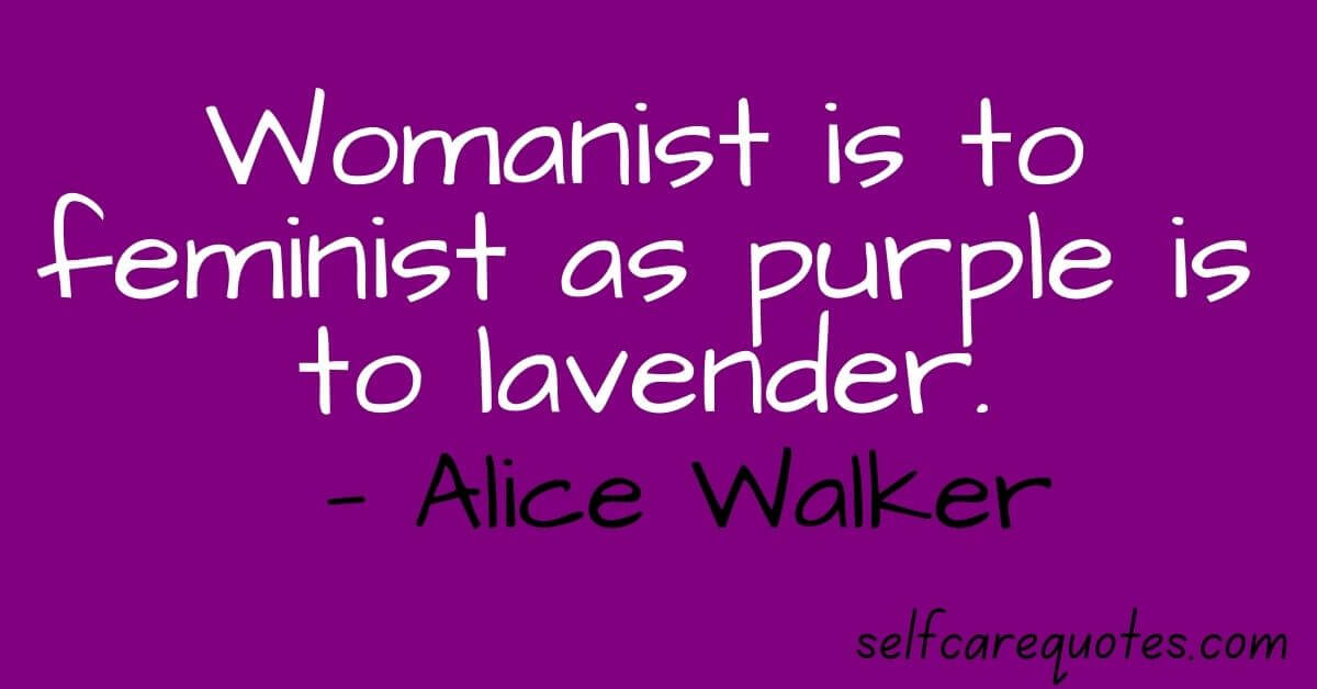 Womanist is to feminist as purple is to lavender. —Alice Walker quotes