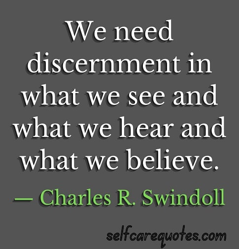 We need discernment in what we see and what we hear and what we believe.— Charles R. Swindoll. Discernment Quotes