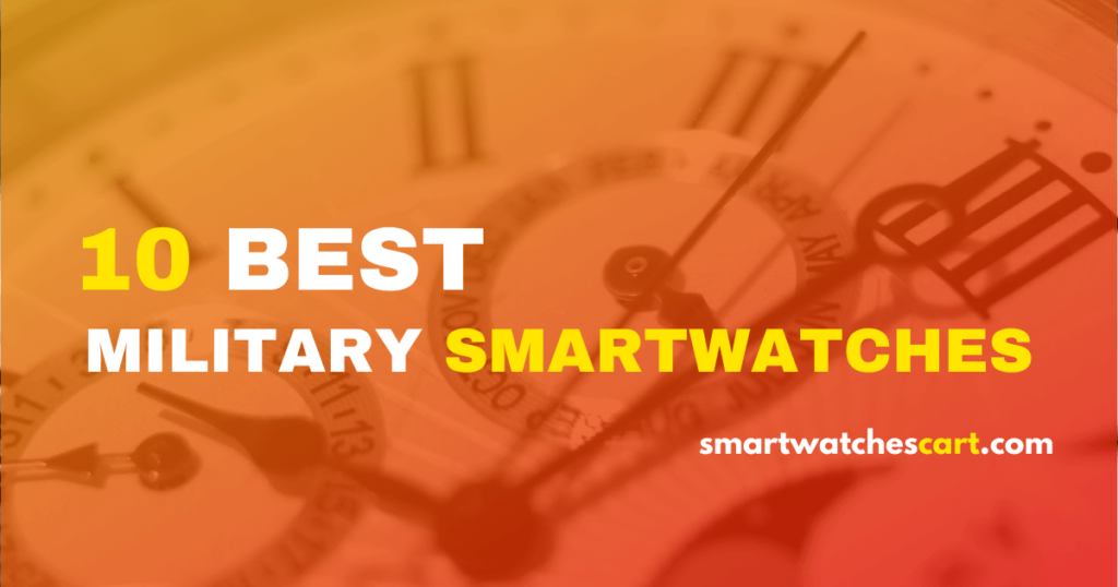 10 BEST MILITARY SMARTWATCHES