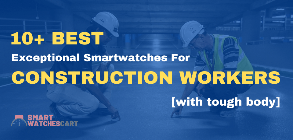 smartwatches for construction workers