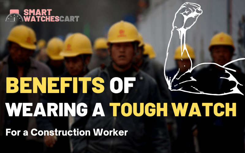 tough watches for construction workers
