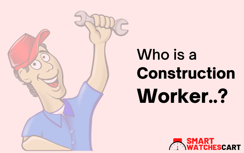 who is a construction worker