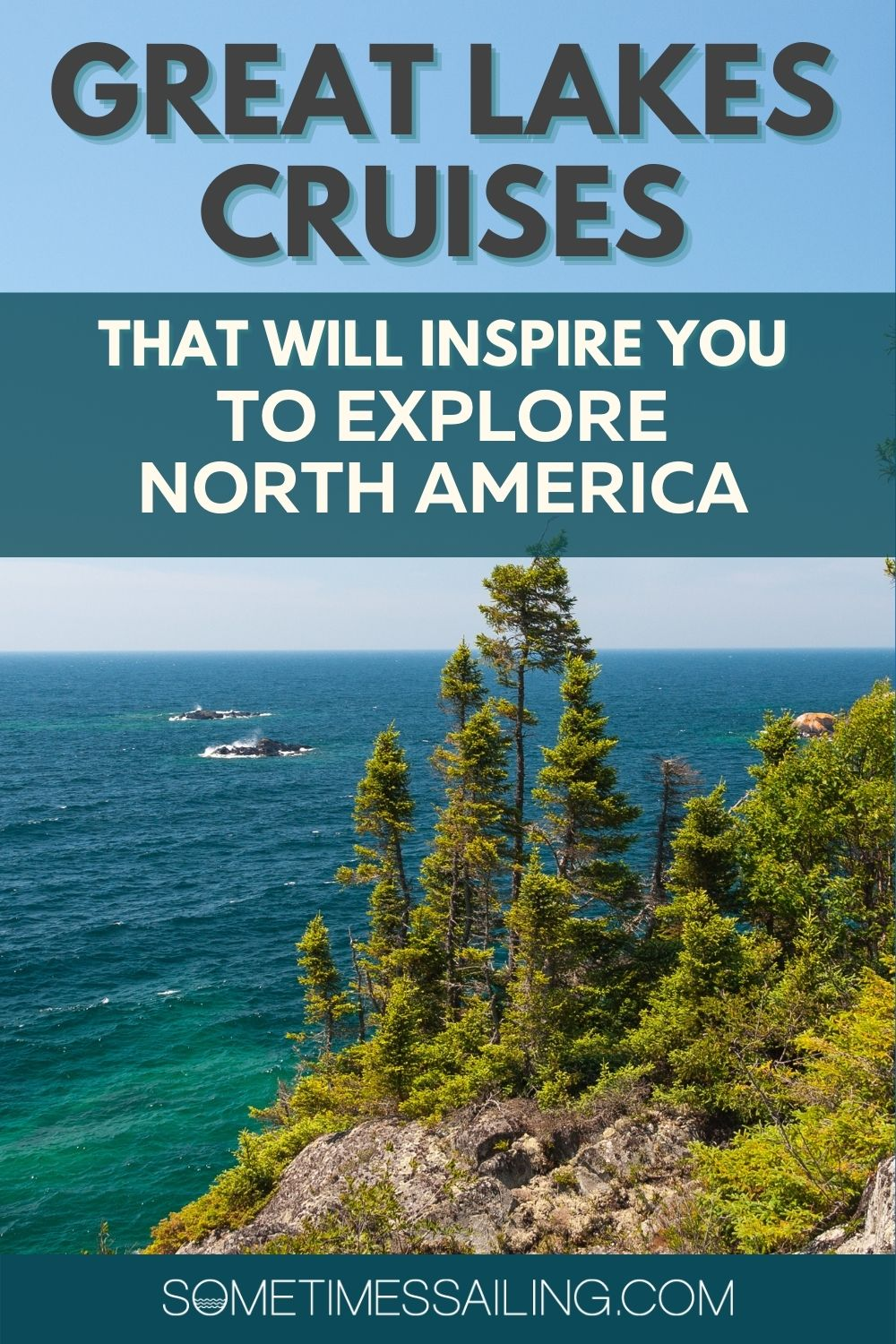 Great Lakes Cruises Pinterest image with a photo of one of the lakes, with evergreen trees in the foreground.