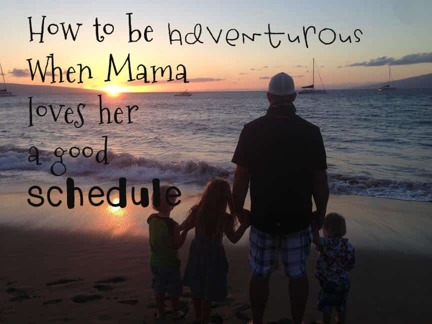 How to Be Adventurous When Mama Loves Her a Good Schedule *Guest Post*