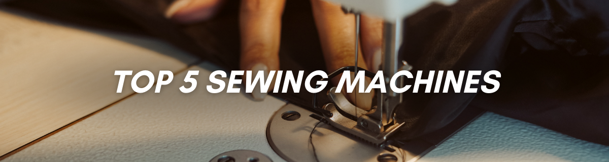 TOP 5 SEWING MACHINEs