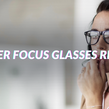 Proper Focus Glasses Review – Any Benefits?