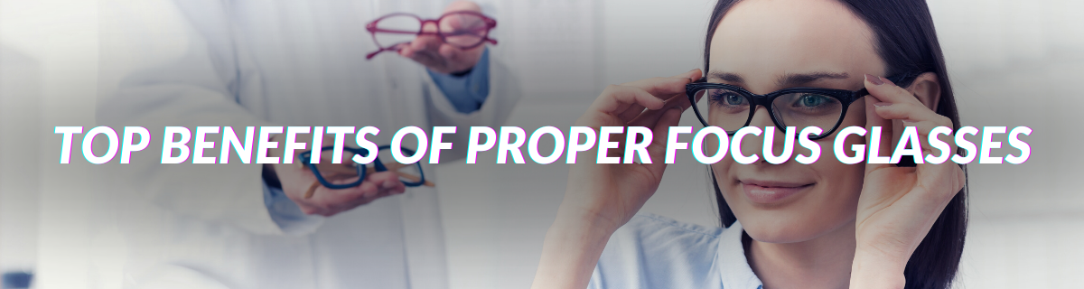 TOP BenefitS Of Proper Focus Glasses