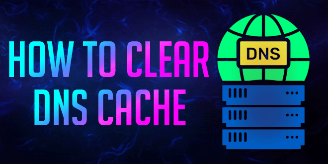 How to Clear Your DNS Cache on Windows 10