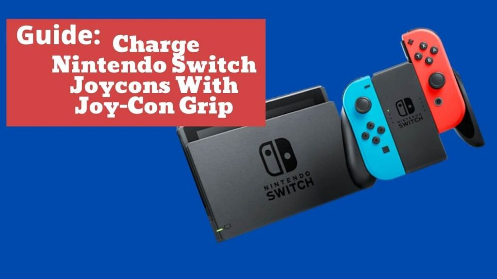 How To Charge Nintendo Switch Joycons With Joy-Con Grip