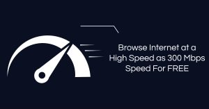 Browse Internet at a High Speed as 300 Mbps Speed for FREE with your Existing Connection