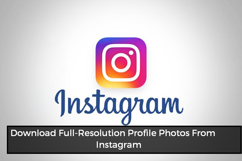 Download Full-Resolution Profile Photos From Instagram