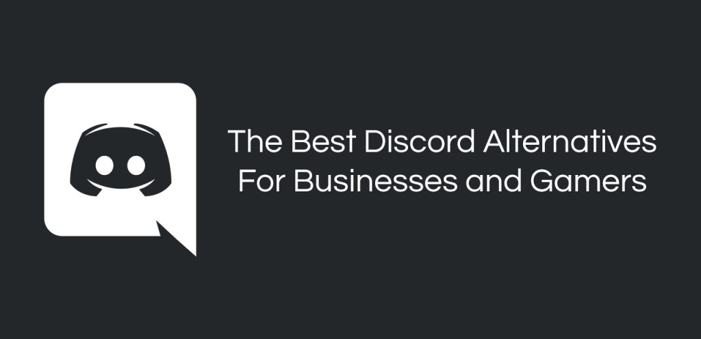 Best Discord Alternatives For Businesses and Gamers