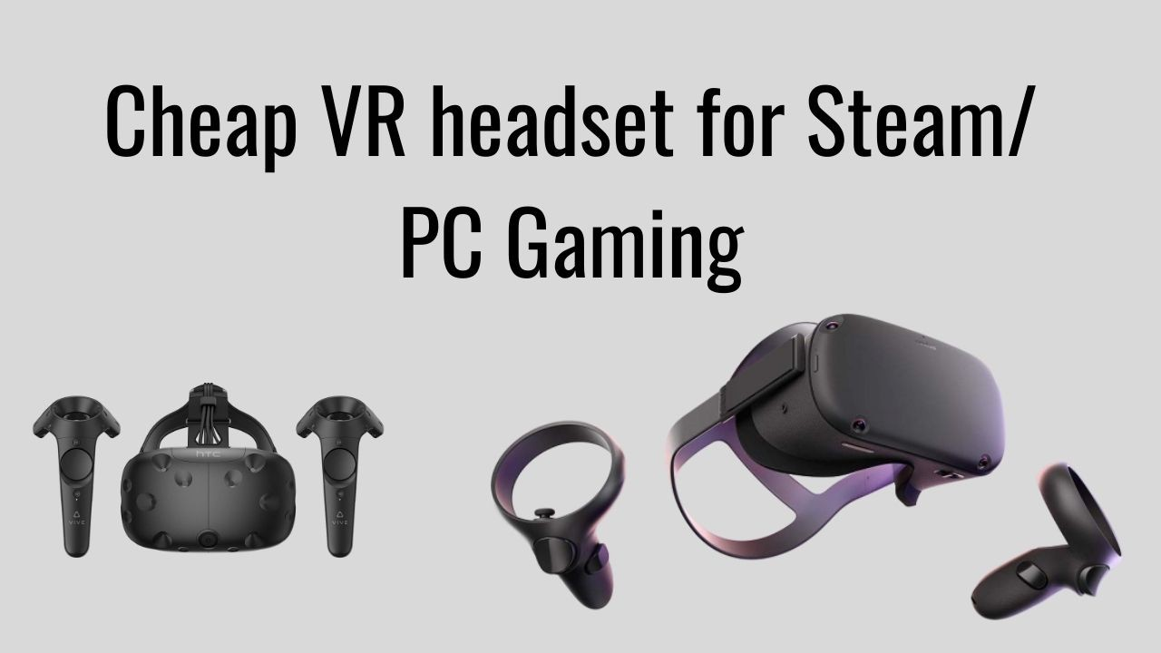 Cheap VR headset for PC gaming and Steam