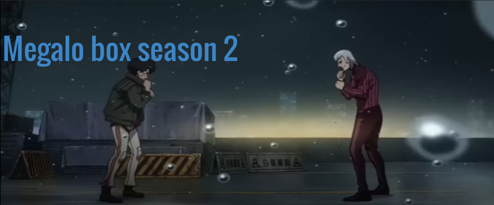 Megalo box season 2: Including All Movement, Release Date And Story !!