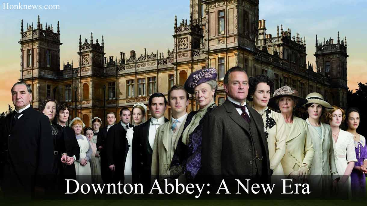 Downton Abbey: A New Era Confirmed Release Date, Plot And More