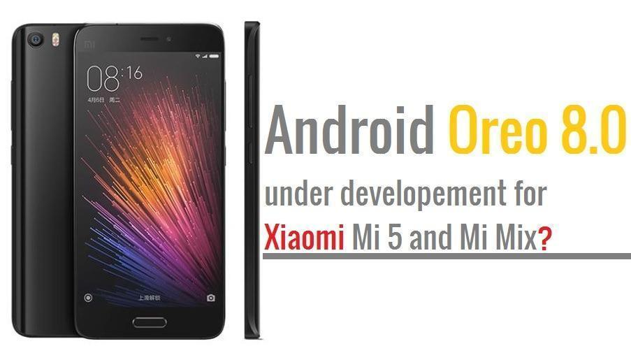 Android Oreo for Mi Mix and Mi 5