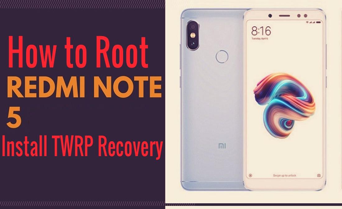 How to Root Redmi Note 5 Pro and Install TWRP recovery