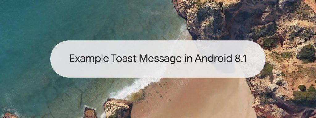 Android Oreo 8.1 Toast messages