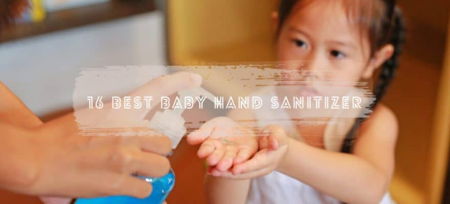 16 Best Baby Hand Sanitizers That Are Safe For Your Baby Review 2019