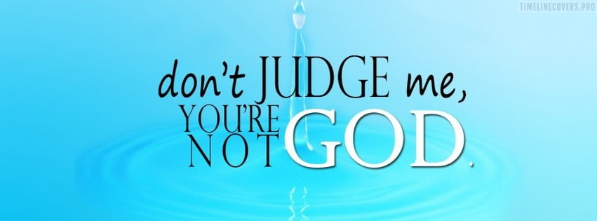 Do Not Judge Me You are Not God Facebook cover photo