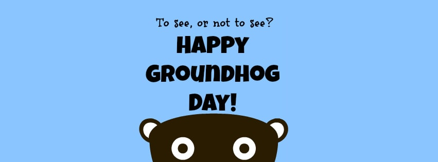 Happy Groundhog Day to See Or Not to See Facebook cover photo