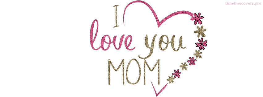 I Love You Mom Mothers Day White Background Facebook cover photo